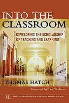 Into the classroom : developing the scholarship of teaching and learning