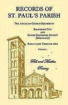 Records of St. Paul's Parish : the Anglican church records of Baltimore City and lower Baltimore County