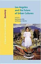 Los Angeles & the future of urban cultures : a special issue of American quarterly