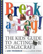 Break a leg! : the kids' book of acting and stagecraft