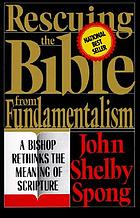 Rescuing the Bible from fundamentalism : a bishop rethinks the meaning of Scripture