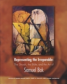 Representing the irreparable : the Shoah, the Bible, and the art of Samuel Bak