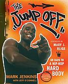 The jump off : 60 days to a hip-hop hard body The jump off The jump off : Mark Jenkins's 60 days to a hip-hop hard body