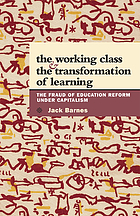 The working class & the transformation of learning : the fraud of education reform under capitalism