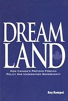 Dreamland : how Canada's pretend foreign policy has undermined sovereignty