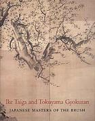 Ike Taiga and Tokuyama Gyokuran : Japanese masters of the brush ; [catalog of an exhibition at the Philadelphia Museum of Art, May 1 - July 22, 2007]