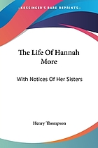 The life of Hannah More with notices of her sisters