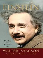 Einstein : his life and his universe