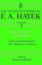 The collected works of F. A. Hayek. The road to serfdom : text and documents