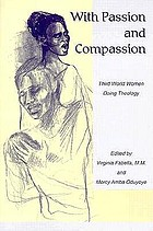 With passion and compassion : Third World women doing theology : reflections from the Women's Commission of the Ecumenical Association of Third World Theologians