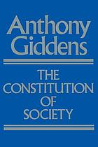The constitution of society : outline of the theory of structuration