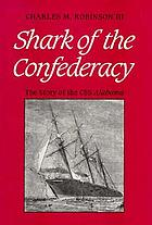 Shark of the Confederacy : the story of the CSS Alabama