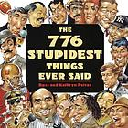The 776 stupidest things ever said