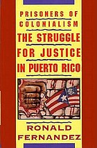 Prisoners of colonialism : the struggle for justice in Puerto Rico