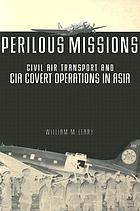 Perilous missions : Civil Air Transport and CIA covert operations in Asia