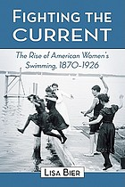 Fighting the current : the rise of American women's swimming, 1870-1926