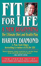 Fit for life : a new beginning : the ultimate diet and health plan