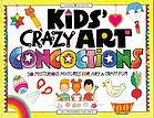 Kids' crazy art concoctions : 50 mysterious mixtures for art & craft fun