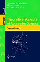 Theoretical aspects of computer science : advanced lectures Theoretical aspects of computer science : advanced lectures