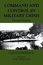 Command and control in military crisis : devious decisions