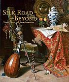 The Silk Road and beyond : travel, trade, and transformation