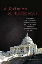 A culture of deference : Congress, the President, and the course of the U.S.-led invasion and occupation of Iraq