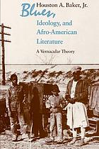 Blues, ideology, and Afro-American literature : a vernacular theory