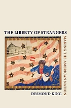 The liberty of strangers : making the American nation