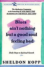 Blues ain't nothing but a good soul feeling bad : a pilgrimage to inner peace