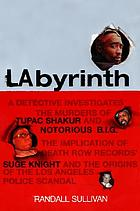Labyrinth : a detective investigates the murders of Tupac Shakur and Biggie Smalls, the implication of Death Row Records' Suge Knight, and the origins of the Los Angeles Police scandal