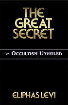 The great secret : or occultism unveiled