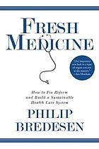 Fresh medicine : how to fix reform and build a sustainable health care system