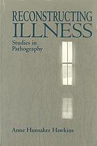 Reconstructing illness : studies in pathography