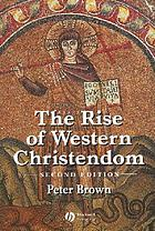The rise of Western Christendom : triumph and diversity, A.D. 200-1000