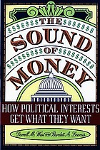 The sound of money : how political interests get what they want