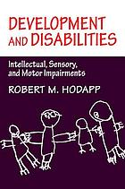 Development and disabilities : intellectual, sensory, and motor impairments