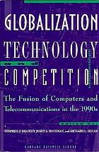 Globalization, technology, and competition : the fusion of computers and telecommunications in the 1990s