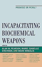 Incapacitating biochemical weapons : promise or peril?