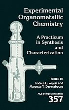 Experimental organometallic chemistry : a practicum in synthesis and characterization : developed from a symposium sponsored by the Division of Inorganic Chemistry at the 190th meeting of the American Chemical Society, Chicago, Illinois, September 8-13, 1985