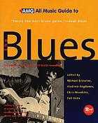 AMG all music guide to the blues : the experts' guide to the best blues recordings
