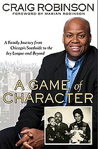 A game of character : a family journey from Chicago's southside to the Ivy League and beyond