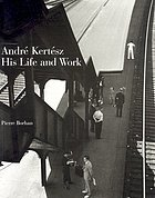 André Kertész : his life and work