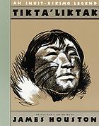 Tikta'liktak; an Eskimo legend
