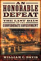An honorable defeat : the last days of the Confederate government