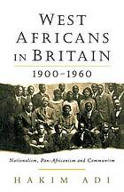West Africans in Britain, 1900-1960 : nationalism, Pan-Africanism, and communism