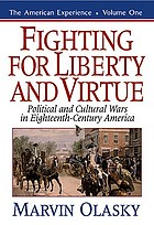 Fighting for liberty and virtue : political and cultural wars in eighteenth-century America