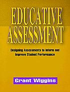 Educative assessment : designing assessments to inform and improve student performance
