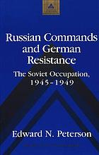 Russian commands and German resistance : the Soviet Occupation, 1945-1949