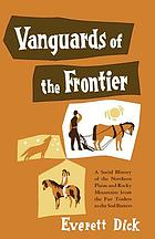 Vanguards of the frontier, a social history of the northern plains and Rocky mountains from the earliest white contacts to the coming of the homemaker