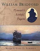 William Bradford : Plymouth's faithful pilgrim